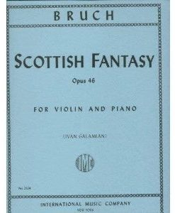 Bruch, Max - Scottish Fantasy Op. 46 for Violin and Piano - Arranged by Galamian - International